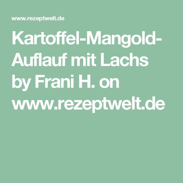 Kartoffel-Mangold-Auflauf mit Lachs by Frani H. on www.rezeptwelt.de