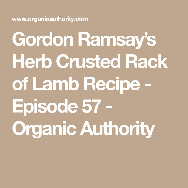 Gordon Ramsay's Herb Crusted Rack of Lamb Recipe - Episode 57 - Organic Authority