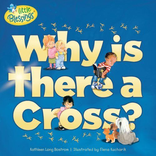 53 best childrens bookschristian images on pinterest baby books why is there a cross little blessings by kathleen long bostrom http fandeluxe Image collections