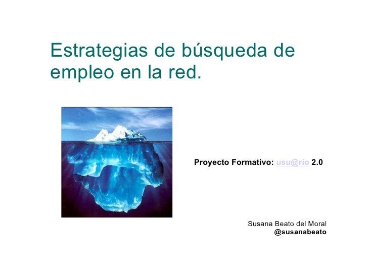 Estrategias para moverte en la red en la búsqueda de empleo by Susana Beato, via Slideshare