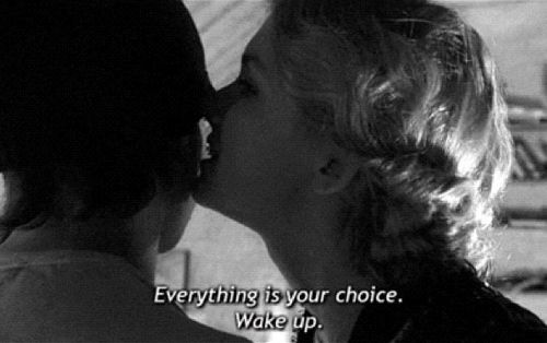 """""""Everything is your choice. Wake up."""" -Cassie, Skins <3"""