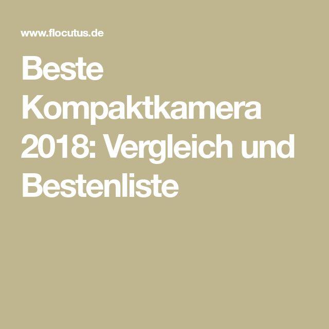 Beste Kompaktkamera 2018: Vergleich und Bestenliste
