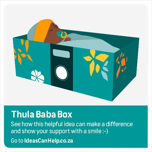 Thula Baba Box is a starter kit for newborns that will drastically reduce the Infant Mortality rate. The box will be distributed to every South African mother by 2018  View the idea here: http://www.blog.fnb.co.za/ideas-can-help/view-idea/?id=2491