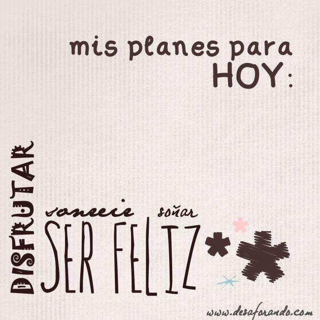 Mis planes para HOY: disfrutar, sonreir, soñar, ser FELIZ / felicidad #frases