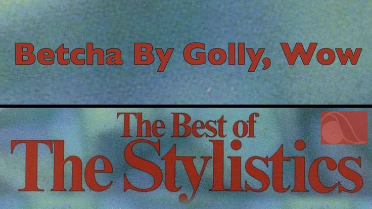 The Stylistics - Betcha By Golly, Wow