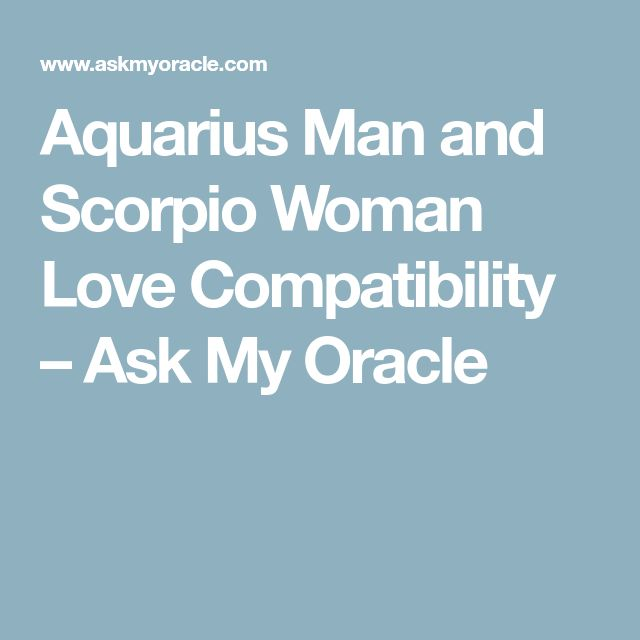 Aquarius Man and Scorpio Woman Love Compatibility – Ask My Oracle