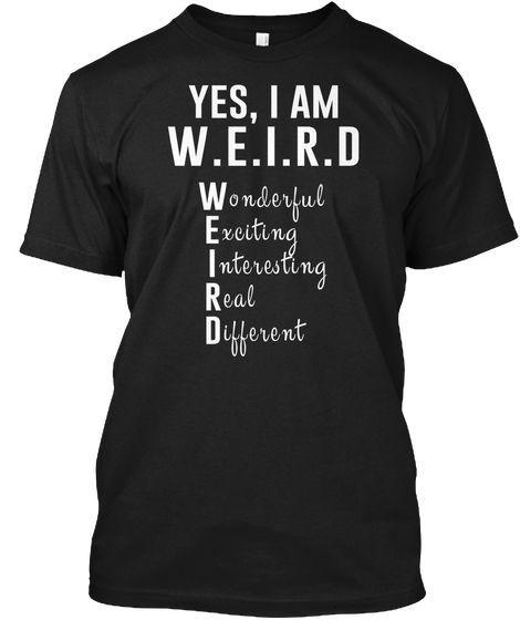3758169e8 Men's Yes, I'm Weird| Cool Weird T Shirt Classic Tee Black in 2019 ...