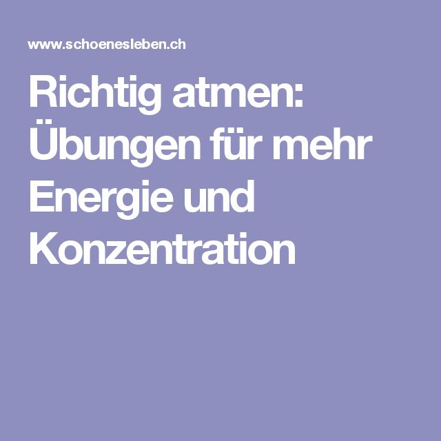 Richtig atmen: Übungen für mehr Energie und Konzentration