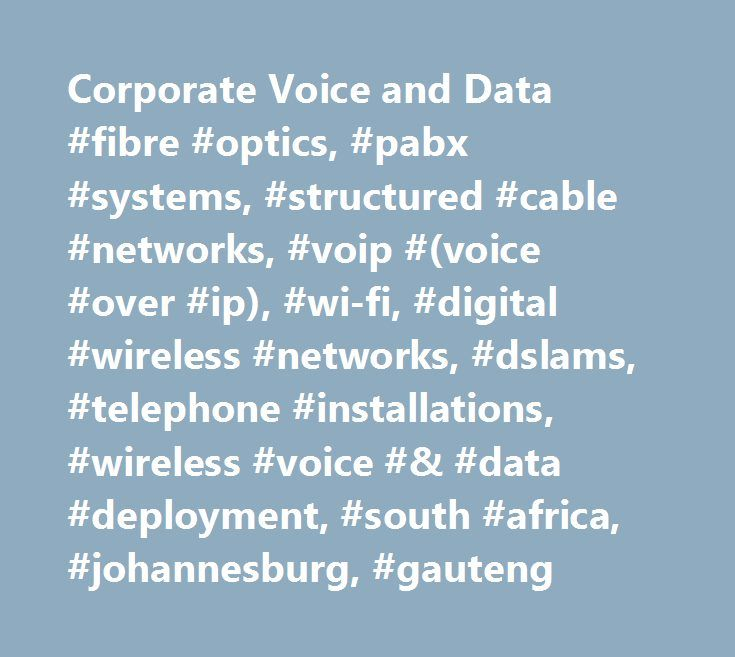 Corporate Voice and Data #fibre #optics, #pabx #systems, #structured #cable #networks, #voip #(voice #over #ip), #wi-fi, #digital #wireless #networks, #dslams, #telephone #installations, #wireless #voice #& #data #deployment, #south #africa, #johannesburg, #gauteng http://jamaica.nef2.com/corporate-voice-and-data-fibre-optics-pabx-systems-structured-cable-networks-voip-voice-over-ip-wi-fi-digital-wireless-networks-dslams-telephone-installations-wireless-vo/  # Our Mission Corporate voice and…