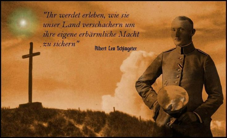 Ihr werdet erleben, wie sie unser Land verschachern, um ihre eigene erbärmliche Macht zu sichern. — Albert Leo Schlageter (Soldat im 1. WK)