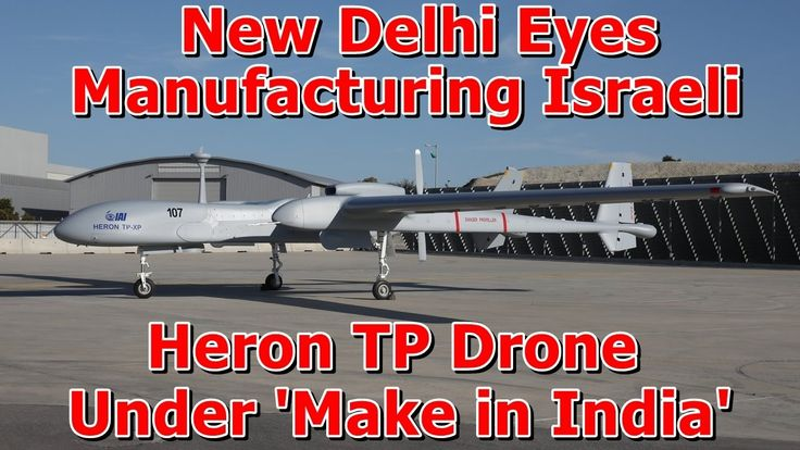 #VR #VRGames #Drone #Gaming New Delhi Eyes Manufacturing Israeli Heron TP Drone Under 'Make in India' air force drones, american drones, armed uav, drone military, Drone program, drone system, Drone Videos, drones in the military, indian uav, israeli drones, military uav, pilotless drone, UAV, uav aircraft, uav technology, uav unmanned aerial vehicle, Unmanned Aerial Systems, unmanned aerial vehicle (UAV), unmanned aerial vehicles, unmanned aircraft, unmanned aircraft system