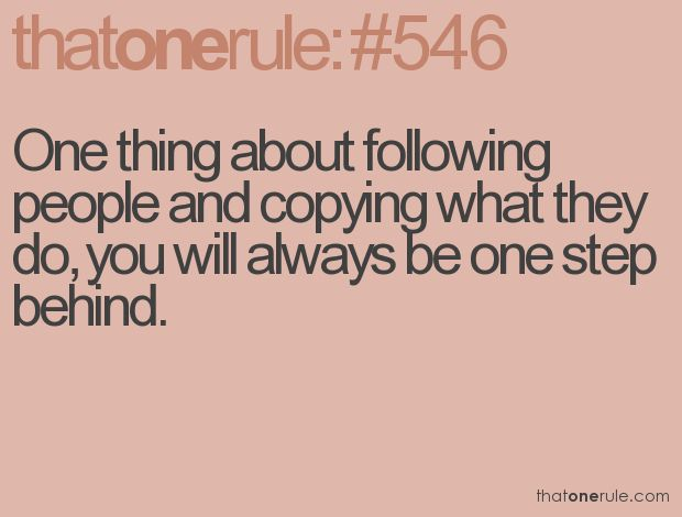 Yes you will always be one step behind...Now stop copying me!