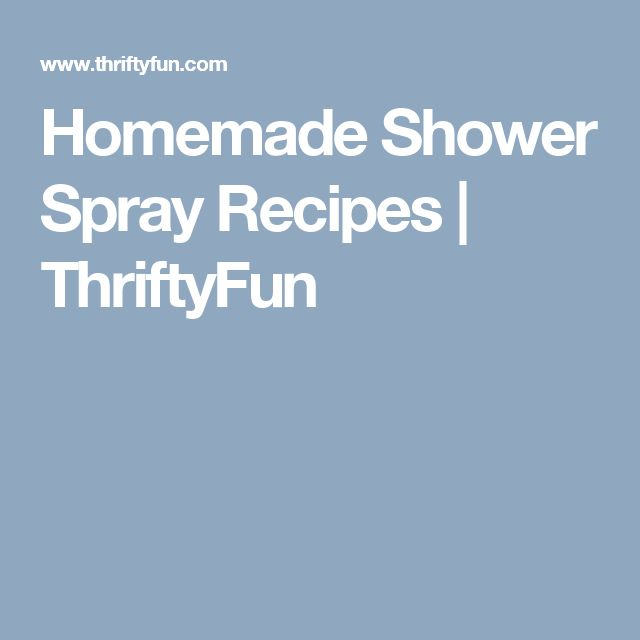 Homemade Shower Spray Recipes   ThriftyFun