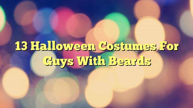 13 Halloween Costumes For Guys With Beards - http://7wondersuniverse.tumblr.com/153035713761