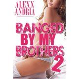 Banged By My Brothers 2 (Kindle Edition)By Alexx Andria