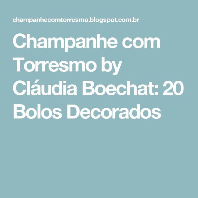 Champanhe com Torresmo by Cláudia Boechat: 20 Bolos Decorados