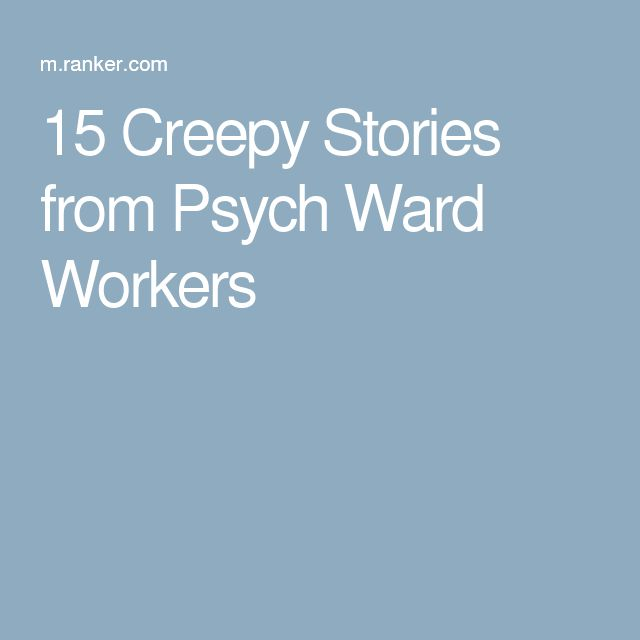 15 Creepy Stories from Psych Ward Workers