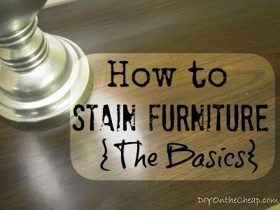 How to Stain Furniture {The Basics}...gotta use this on a few furniture items I've recently acquired