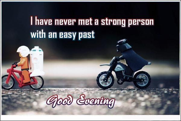I have never met a strong person with an easy past. Good Evening Quotes http://www.myquotesonlove.com/about/category/good-quotes/good-evening-quotes/