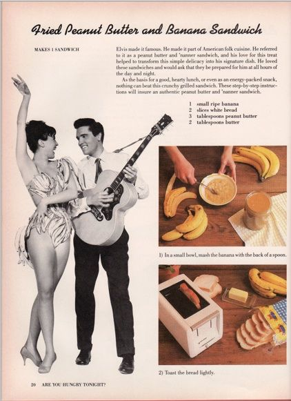 Elvis Fried Peanut Butter and Banana Sandwich. You too can die on the toilet like your hero.