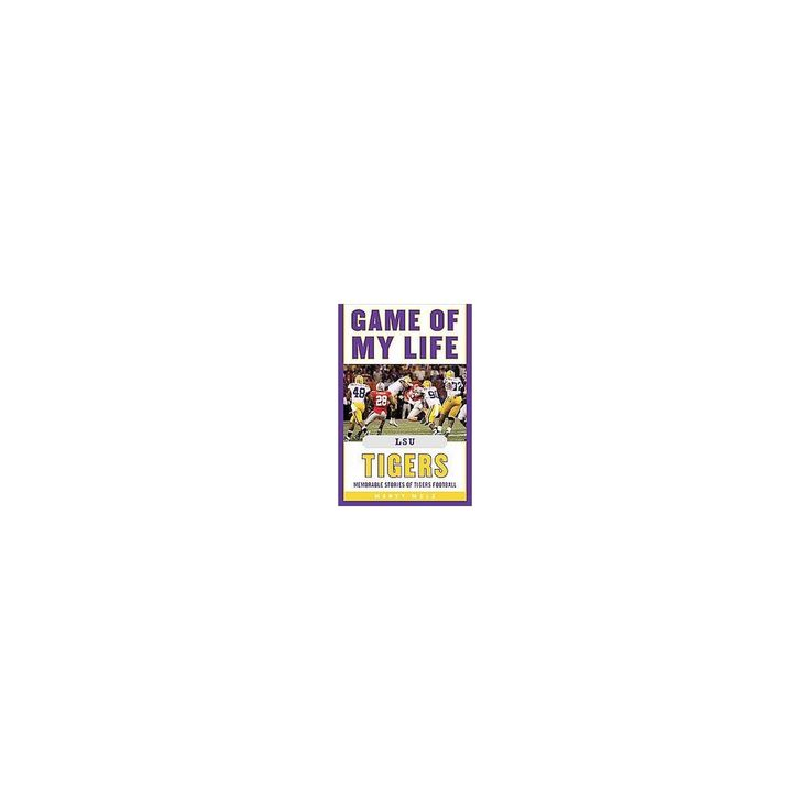 Game of My Life Lsu Tigers : Memorable Stories of Tigers Football (Hardcover) (Marty Mule)