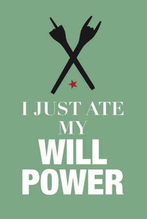 """A3 poster """"I just ate my will power"""""""