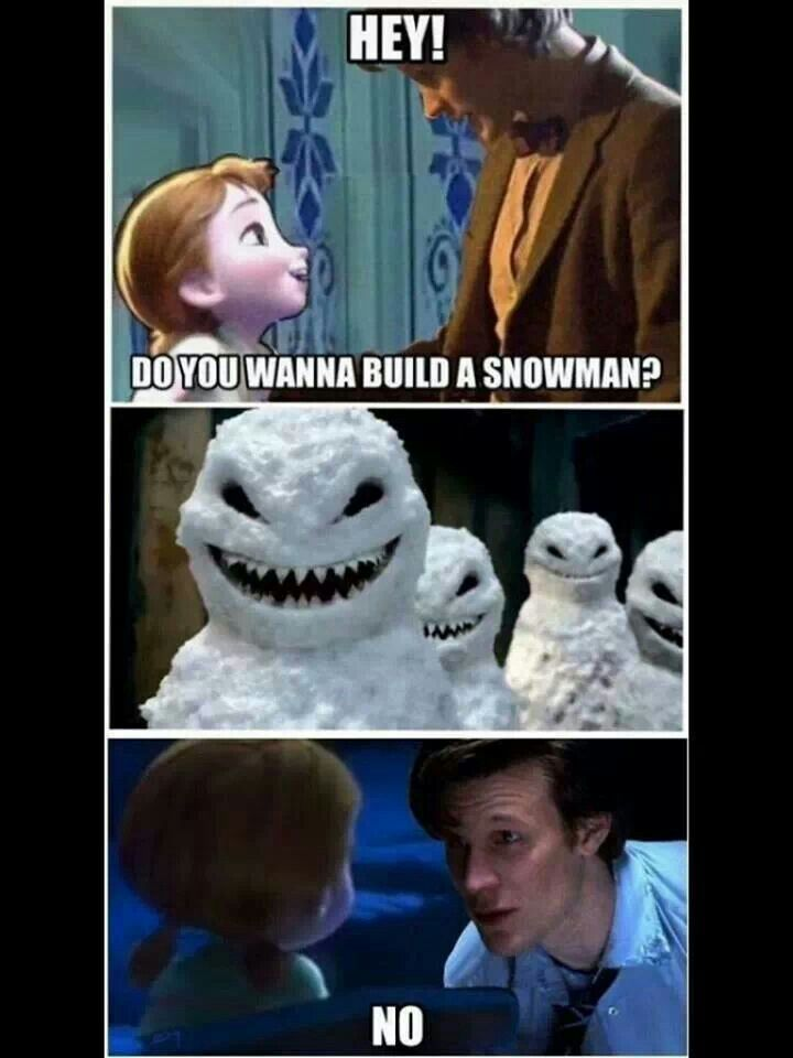 NO! NO! NO!!! I do NOT want to a build a snowman.......