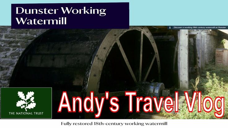 Andy's National Trust Travel Blogs: Dunster Mill, Dunter Castle, near to...