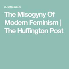 The Misogyny Of Modern Feminism | The Huffington Post
