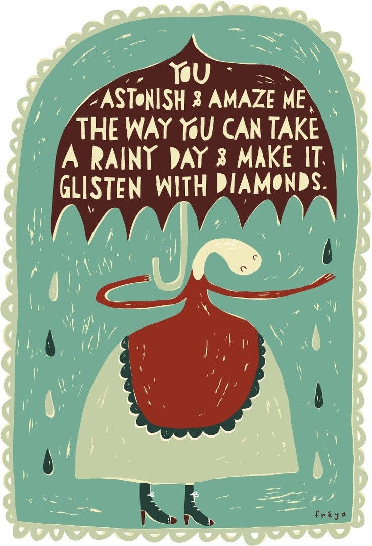 You astonish and amaze me, the way you can take a rainy day & make it glisten with diamonds.: Famous Quotes, Cheer Up Quotes, Rainy Day, Diamonds, Cute Quotes, Motivation Quotes, Rain Quotes, Art Prints, Inspiration Quotes