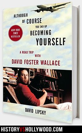 David Lipsky book about his conversations with author David Foster Wallace, titled 'Although Of Course You End Up Becoming Yourself'. Learn more here: http://www.historyvshollywood.com/reelfaces/the-end-of-the-tour/