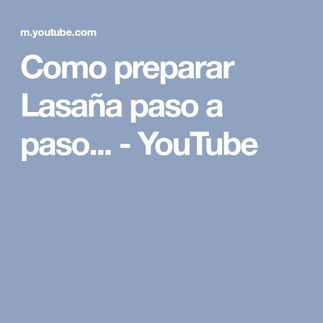 Como preparar Lasaña paso a paso... - YouTube