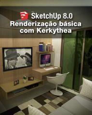 Curso SketchUp 8.0 Renderização Básica com Kerkythea