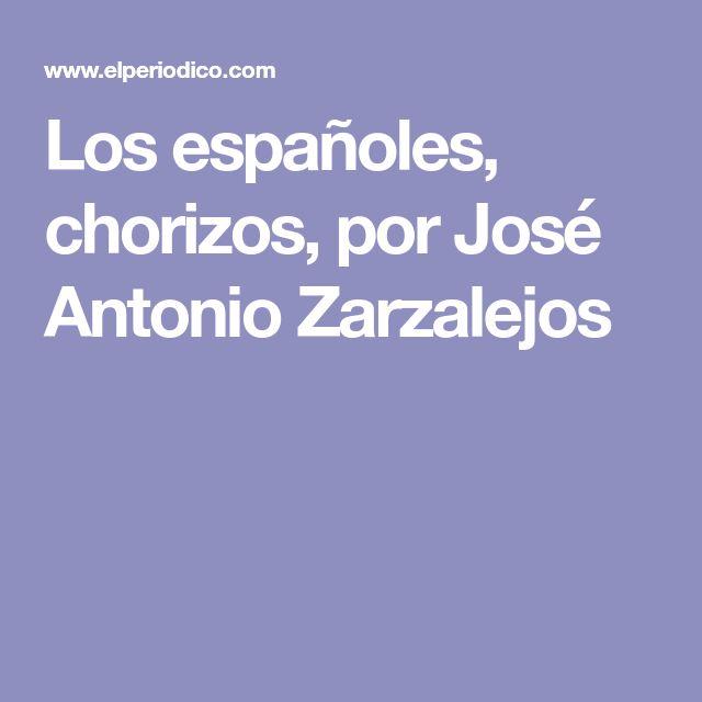 Los españoles, chorizos, por José Antonio Zarzalejos