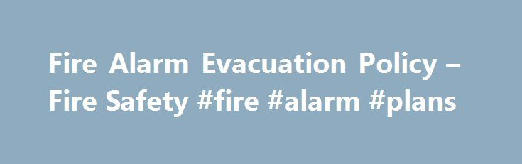 Fire Alarm Evacuation Policy – Fire Safety #fire #alarm #plans http://charlotte.nef2.com/fire-alarm-evacuation-policy-fire-safety-fire-alarm-plans/  # Fire Alarm Evacuation Policy Medford/Somerville and Grafton Campuses When the Fire Alarm sounds, act immediately to ensure your safety. The Fire Alarm System is designed and engineered to provide you with an early warning to allow you to safely exit the building during an emergency situation. Never ignore or assume the alarm is false or the…