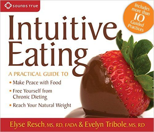Intuitive Eating: A Practical Guide to Make Peace with Food, Free Yourself from Chronic Dieting, Reach Your Natural Weight: Elyse Resch, Evelyn Tribole: 9781591796824: Amazon.com: Books
