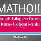 This game of MATHO reviews the following skills:  Radicals (Simplifying, Multiplying, Dividing, Adding  Subtracting) Pythagorean Theorem Dista...