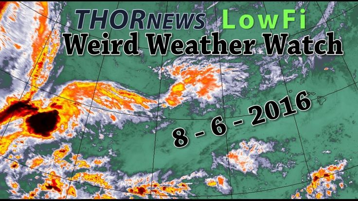 THORnews Lowfi Weird Weather Watch 8 6 2016