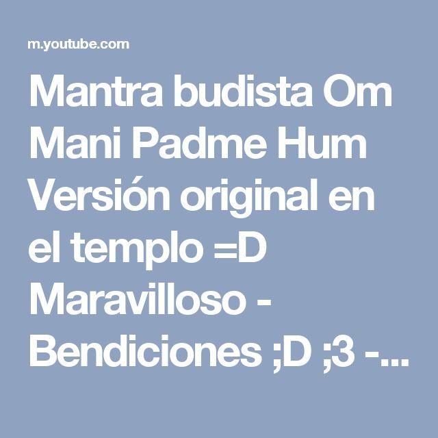 Mantra budista Om Mani Padme Hum Versión original en el templo =D Maravilloso - Bendiciones ;D ;3 - YouTube