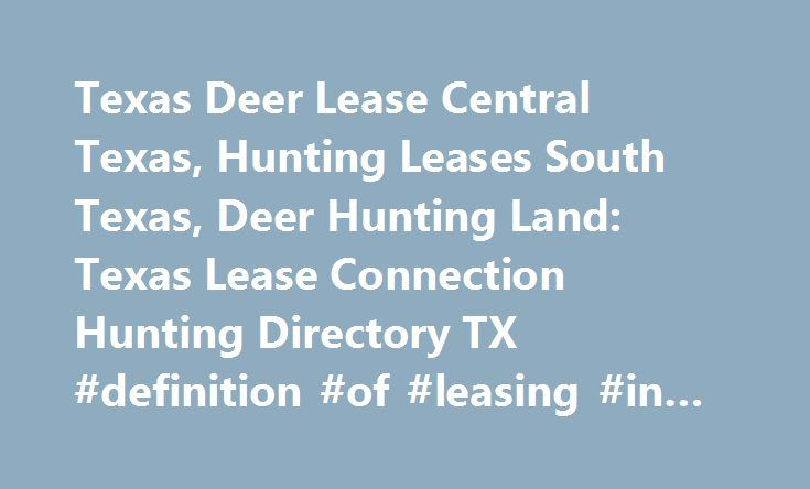 Texas Deer Lease Central Texas, Hunting Leases South Texas, Deer Hunting Land: Texas Lease Connection Hunting Directory TX #definition #of #leasing #in #business http://lease.remmont.com/texas-deer-lease-central-texas-hunting-leases-south-texas-deer-hunti http://riflescopescenter.com/category/barska-riflescope-reviews/