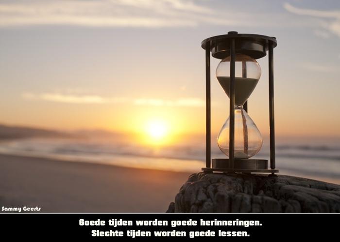 Goede tijden worden goede herinneringen. Slechte tijden worden goede lessen.