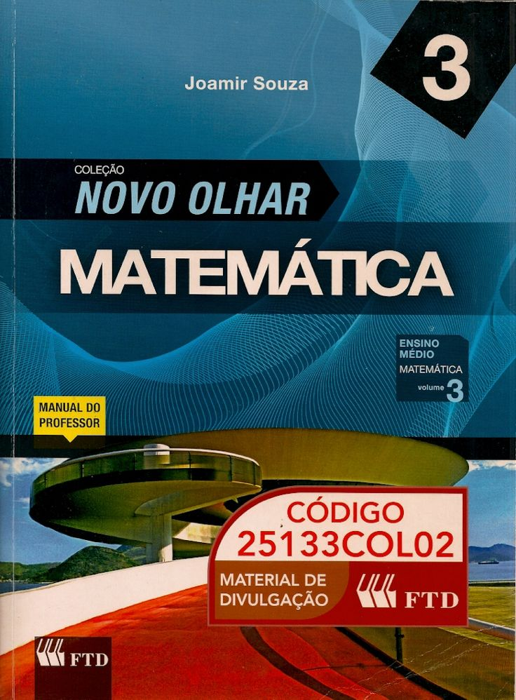 SOUZA, Joamir Roberto de. Matemática: ensino médio: volume 3. São Paulo: FTD, 2010. v. 3. 176 p. (Coleção Novo Olhar, 3). ISBN 9788532273796. Inclui bibliografia; il. tab. quad. graf.; 28x21cm.  Palavras-chave: MATEMATICA/Ensino médio.  CDU 51 / S731m / v. 3 / 2010