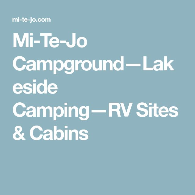 Mi-Te-Jo Campground—Lakeside Camping—RV Sites & Cabins