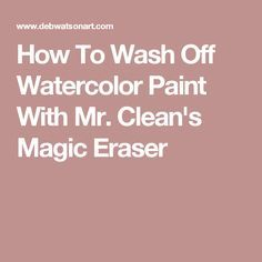 How To Wash Off Watercolor Paint With Mr. Clean's Magic Eraser