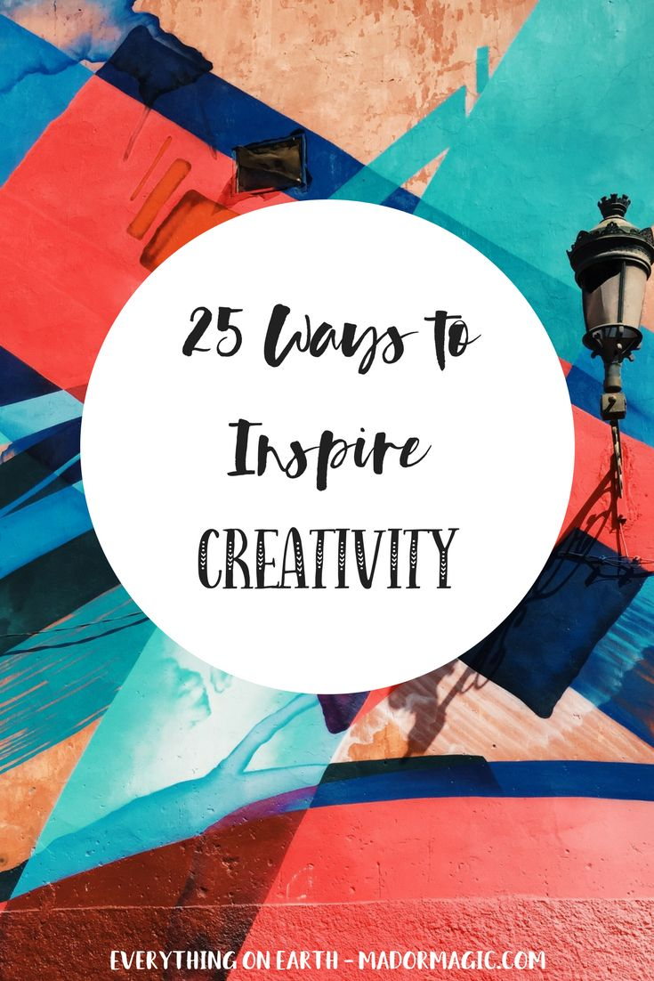 25 Ways To Inspire Your Creativity