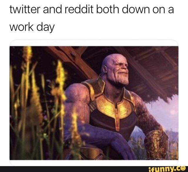 Twitter And Reddit Both Down On A Work Day Ifunny Memes Popular Memes Funny Memes