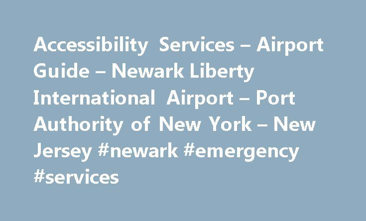 Accessibility Services – Airport Guide – Newark Liberty International Airport – Port Authority of New York – New Jersey #newark #emergency #services http://wichita.nef2.com/accessibility-services-airport-guide-newark-liberty-international-airport-port-authority-of-new-york-new-jersey-newark-emergency-services/  # This page uses Javascript. Your browser either doesn't support Javascript or you have it turned off.To see this page as it is meant to appear please use a Javascript enabled…
