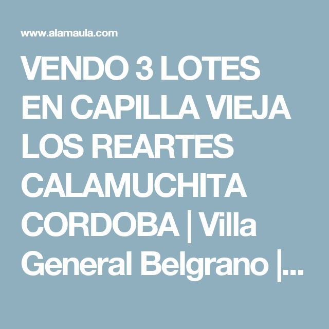 VENDO 3 LOTES EN CAPILLA VIEJA LOS REARTES CALAMUCHITA CORDOBA | Villa General Belgrano | alaMaula | 129439147