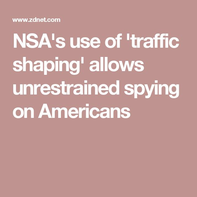 NSA's use of 'traffic shaping' allows unrestrained spying on Americans