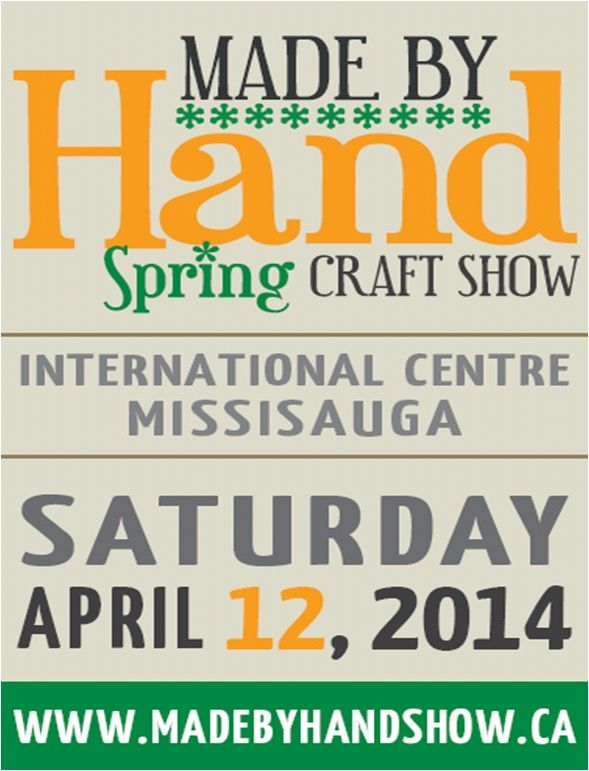Vendor Call: Spring Made by Hand Show, April 12, 2014 International Centre, Mississauga.  http://www.madebyhandshow.ca/application-spring-2014/